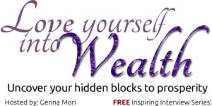 """Love Yourself to Wealth"" Tele-Summit Interview with Genna Mori"