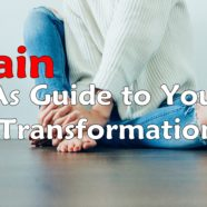Pain and  Why you should use it to Guide your Transformation